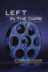 click to buy 'Left in the Dark: Film Reviews and Essays' at Amazon.com