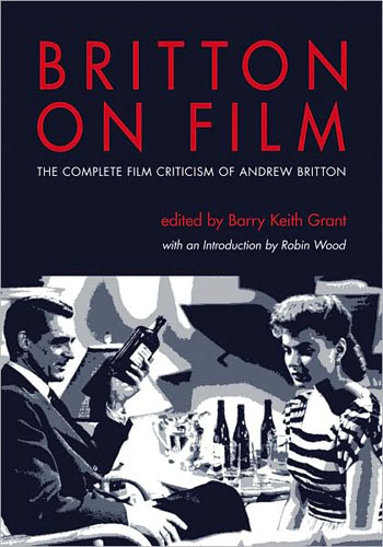 Britton on Film: The Complete Film Criticism of Andrew Britton