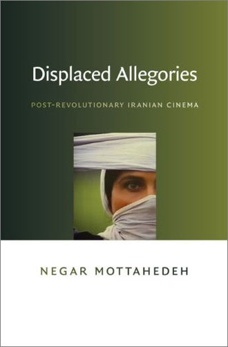 Displaced Allegories: Post-Revolutionary Iranian Cinema