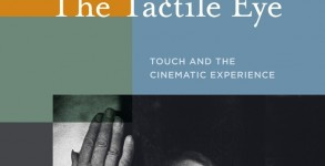 The Tactile Eye: Touch and the Cinematic Experience