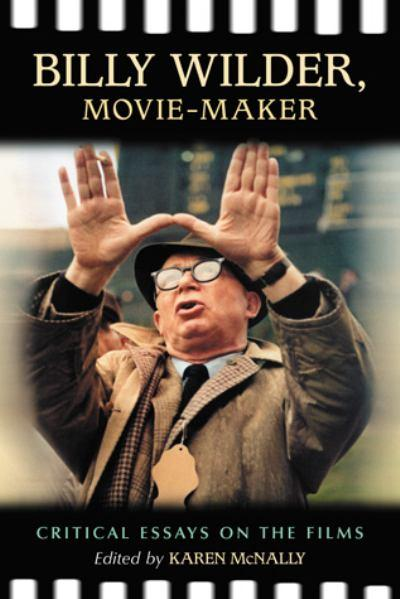 Billy Wilder, Movie-Maker: Critical Essays on the Films
